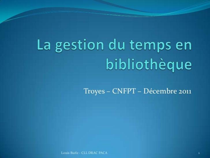 Troyes – CNFPT – Décembre 2011Louis Burle - CLL DRAC PACA                   1