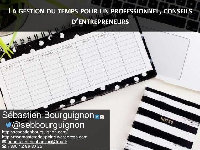 LA GESTION DU TEMPS POUR UN PROFESSIONNEL, CONSEILS D'ENTREPRENEURS Sébastien Bourguignon @sebbourguignon http://sebastien...