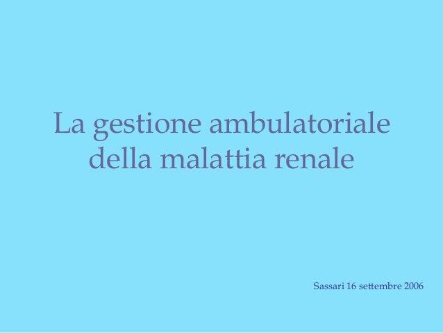 La gestione ambulatoriale della malattia renale  Sassari 16 settembre 2006