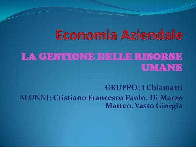 LA GESTIONE DELLE RISORSE                   UMANE                      GRUPPO: I ChiamattiALUNNI: Cristiano Francesco Paol...