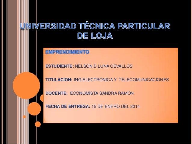 ESTUDIENTE: NELSON D LUNA CEVALLOS TITULACION: ING.ELECTRONICA Y TELECOMUNICACIONES DOCENTE: ECONOMISTA SANDRA RAMON FECHA...