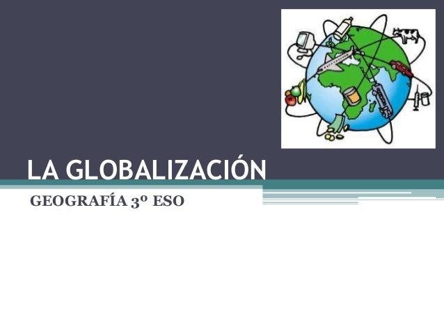 LA GLOBALIZACIÓN GEOGRAFÍA 3º ESO