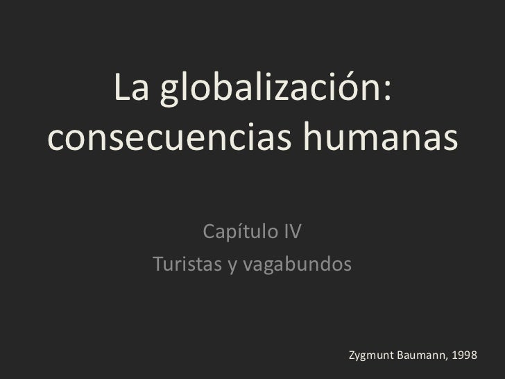 La globalización:consecuencias humanas           Capítulo IV     Turistas y vagabundos                         Zygmunt Bau...