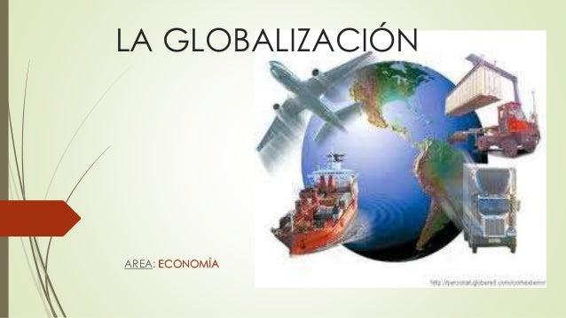 LA GLOBALIZACIÓN  AREA: ECONOMÍA