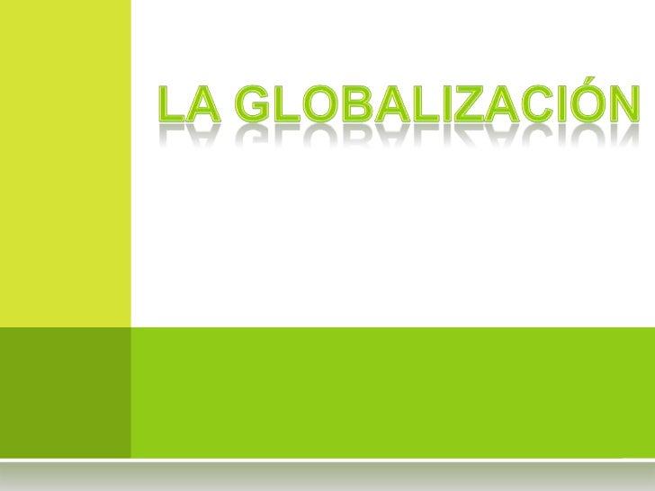 LA GLOBALIZACIÓN<br />
