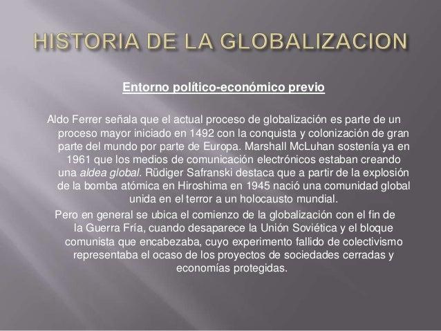 Entorno político-económico previoAldo Ferrer señala que el actual proceso de globalización es parte de un  proceso mayor i...