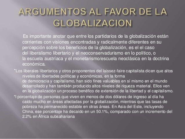 Es importante anotar que entre los partidarios de la globalización están    corrientes con visiones encontradas y radicalm...