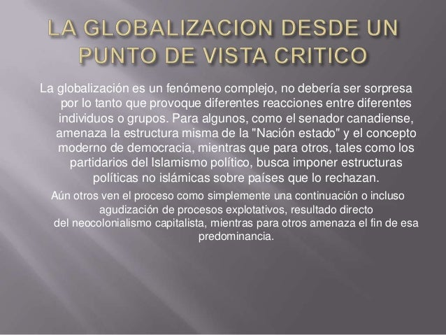 La globalización es un fenómeno complejo, no debería ser sorpresa    por lo tanto que provoque diferentes reacciones entre...