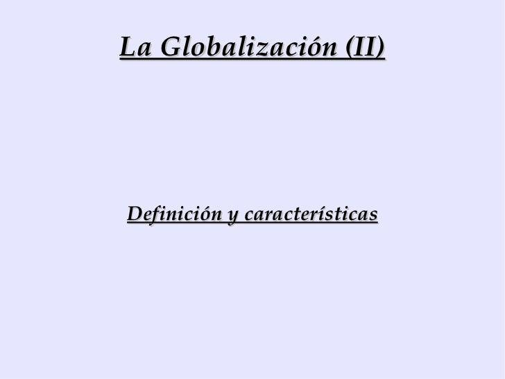La Globalización (II) Definición y características