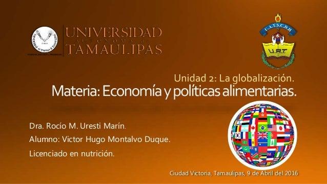 Dra. Rocío M. Uresti Marín. Licenciado en nutrición. Ciudad Victoria, Tamaulipas, 9 de Abril del 2016 Alumno: Victor Hugo ...
