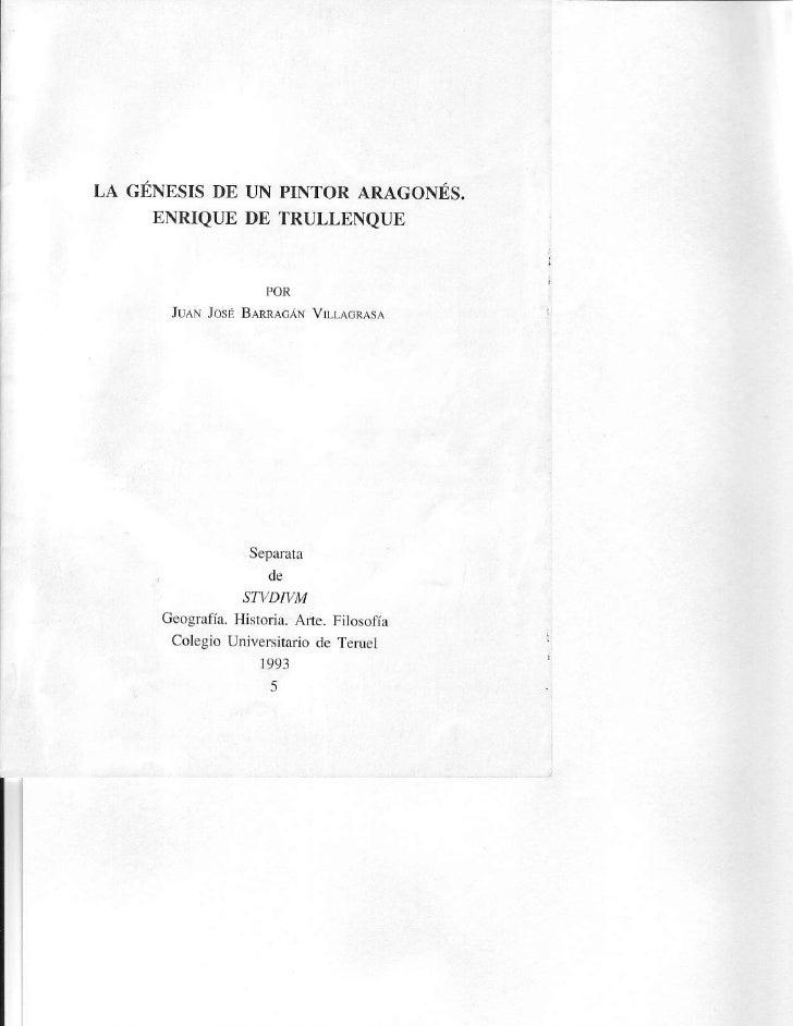 LA GÉNESIS DE TIN PINTOR ARAGONÉS.     ENRIQUE DE TRULLENQUE                     POR       JUAN JosE BATRAoAN V!-LAGRASA  ...