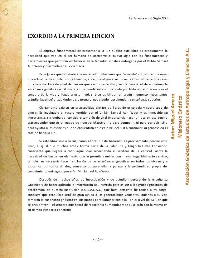 La Gnosis en el Siglo XXI  EXORDIO A LA PRIMERA EDICION El objetivo fundamental de presentar a la luz pública este libro e...