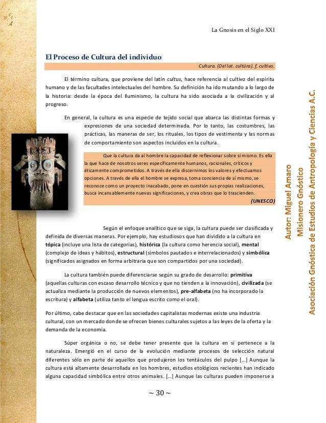 La Gnosis en el Siglo XXI  El Proceso de Cultura del individuo Cultura. (Del lat. cultūra). f. cultivo.  El término cultur...