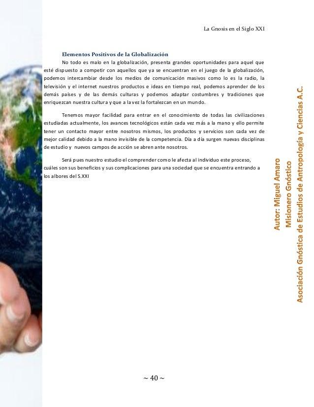 La Gnosis en el Siglo XXI  Elementos Positivos de la Globalización No todo es malo en la globalización, presenta grandes o...