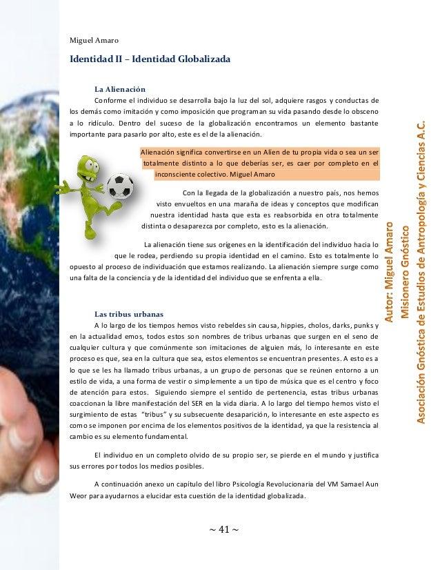 Miguel Amaro  Identidad II – Identidad Globalizada La Alienación Conforme el individuo se desarrolla bajo la luz del sol, ...