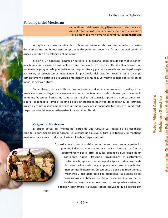 La Gnosis en el Siglo XXI  Psicología del Mexicano «Amo el canto del cenzontle, pájaro de cuatrocientas voces Amo el color...