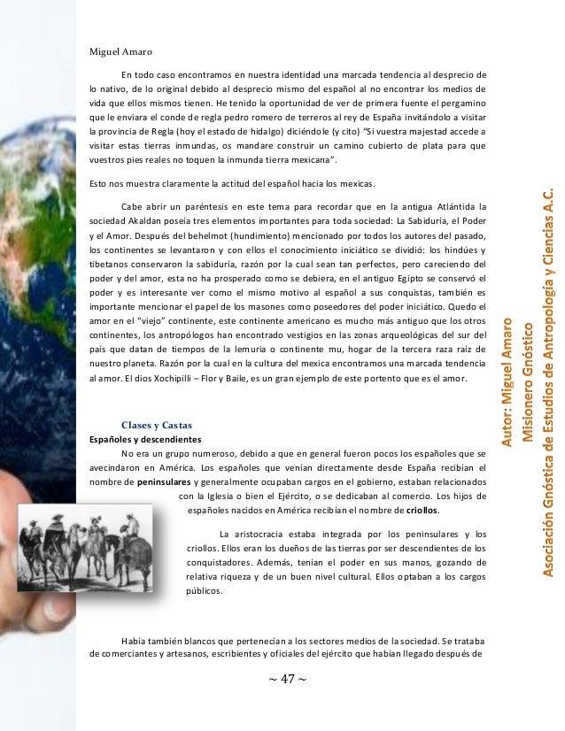Miguel Amaro En todo caso encontramos en nuestra identidad una marcada tendencia al desprecio de lo nativo, de lo original...