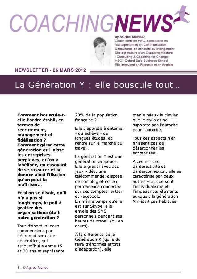 La Génération Y : elle bouscule tout… NEWSLETTER - 26 MARS 2012 1 - © Agnes Menso Comment bouscule-t- elle l'ordre établi,...