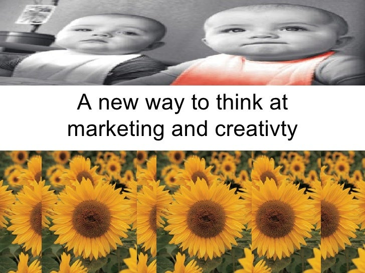 A new way to think at marketing and creativty