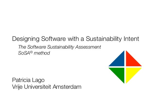 Designing Software with a Sustainability Intent!  The Software Sustainability Assessment!  SoSA© method! ! ! ! Patricia La...