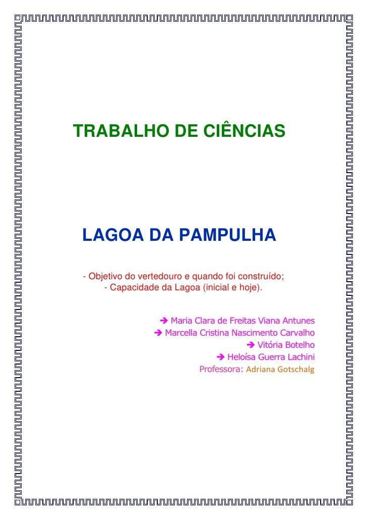 TRABALHO DE CIÊNCIASLAGOA DA PAMPULHA- Objetivo do vertedouro e quando foi construído;     - Capacidade da Lagoa (inicial ...