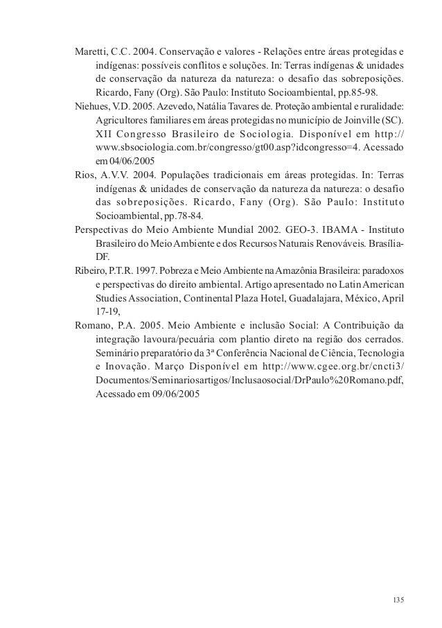 135 Maretti, C.C. 2004. Conservação e valores - Relações entre áreas protegidas e indígenas: possíveis conflitos e soluçõe...