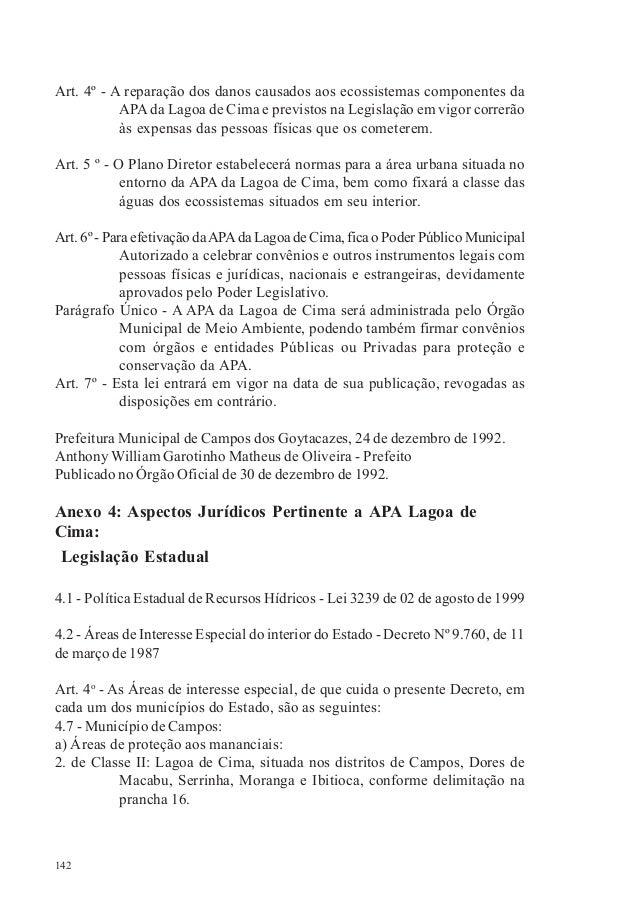 142 Art. 4º - A reparação dos danos causados aos ecossistemas componentes da APAda Lagoa de Cima e previstos na Legislação...