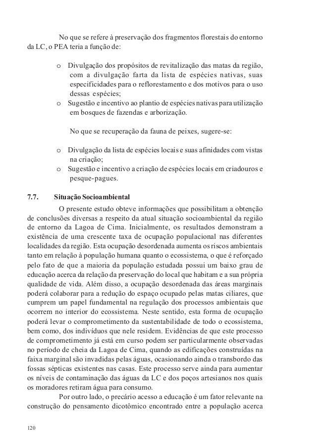 120 No que se refere à preservação dos fragmentos florestais do entorno da LC, o PEA teria a função de: o Divulgação dos p...