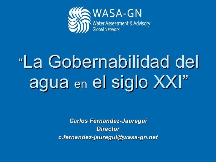 """"""" La Gobernabilidad del agua  en  el siglo XXI"""" Carlos Fernandez-Jauregui Director [email_address]"""