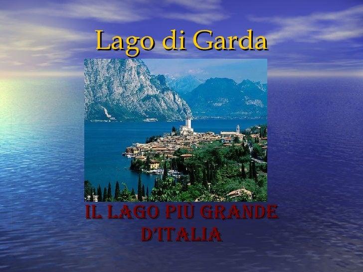 Lago di Garda IL LAGO PIù GRANDE D'ITALIA