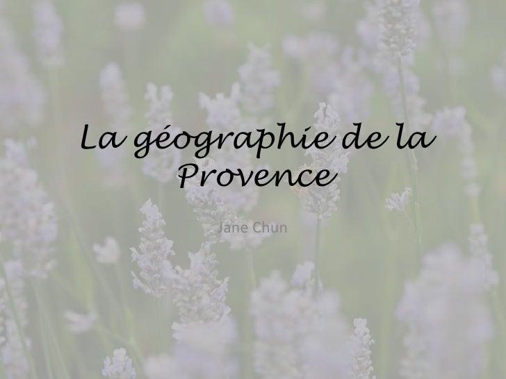 La géographie de la Provence<br />Jane Chun<br />