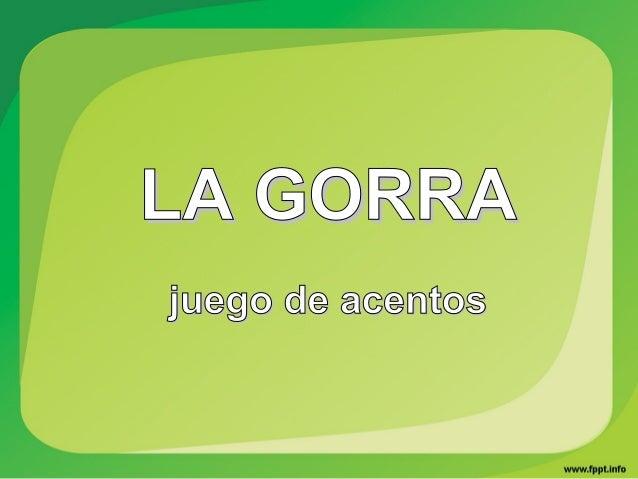 LA GORRALA GORRA juego de acentosjuego de acentos