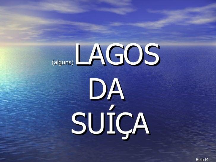 (alguns) LAGOS  DA   SUÍÇA Bela M.