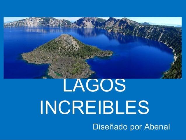 LAGOS INCREIBLES Diseñado por Abenal