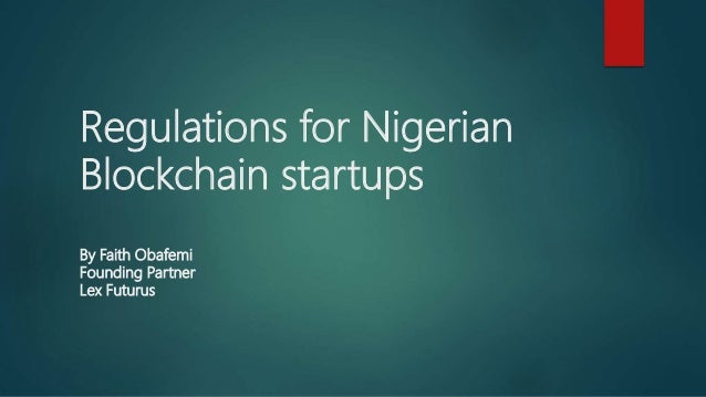 Regulations for Nigerian Blockchain startups By Faith Obafemi Founding Partner Lex Futurus