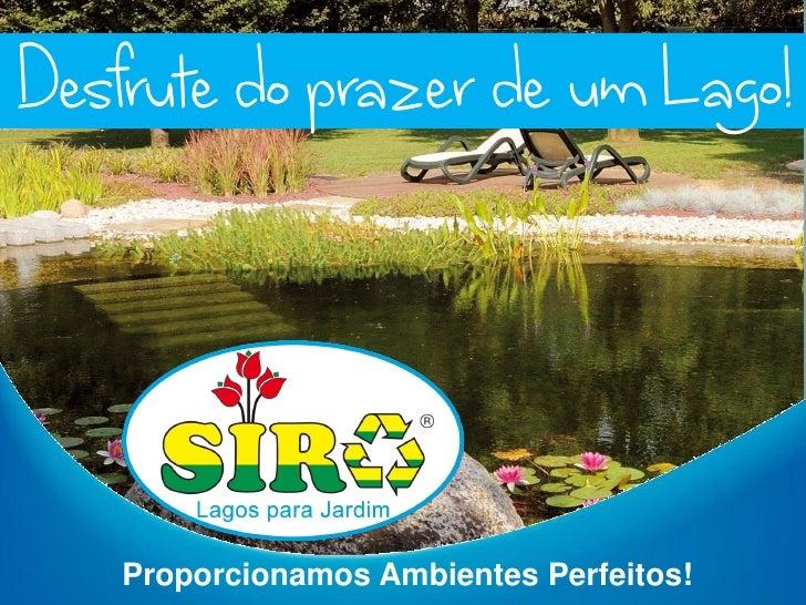 Desfrute do prazer de um Lago!   Proporcionamos Ambientes Perfeitos!