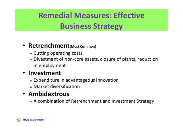 NICE: Lagos Chapter Remedial Measures: Effective Business Strategy • Retrenchment(Most Common) Cutting operating costs Div...