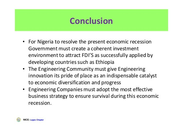 NICE: Lagos Chapter Conclusion • For Nigeria to resolve the present economic recession Government must create a coherent i...