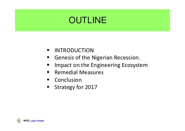 NICE: Lagos Chapter INTRODUCTION Genesis of the Nigerian Recession. Impact on the Engineering Ecosystem Remedial Measures ...