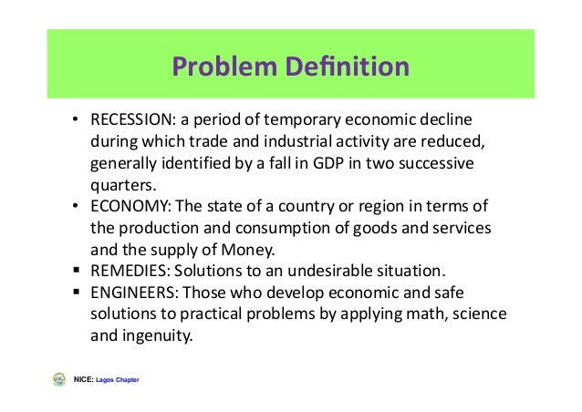 NICE: Lagos Chapter Problem Definition • RECESSION: a period of temporary economic decline during which trade and industria...