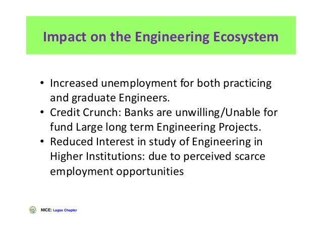 NICE: Lagos Chapter Impact on the Engineering Ecosystem • Increased unemployment for both practicing and graduate Engineer...