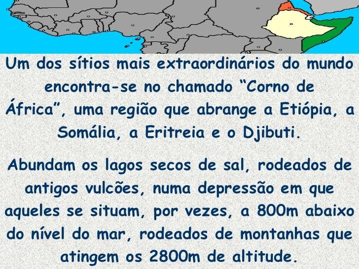 """Um dos sítios mais extraordinários do mundo     encontra-se no chamado """"Corno deÁfrica"""", uma região que abrange a Etiópia,..."""