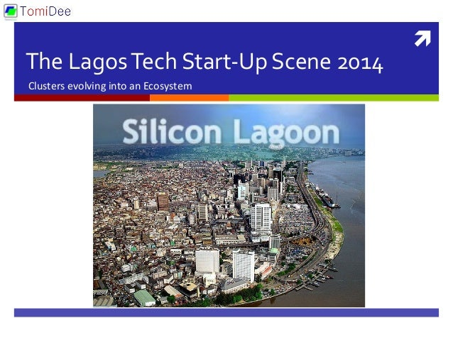 ì	    The	   Lagos	   Tech	   Start-­‐Up	   Scene	   2014	    Clusters	   evolving	   into	   an	   Ecosystem