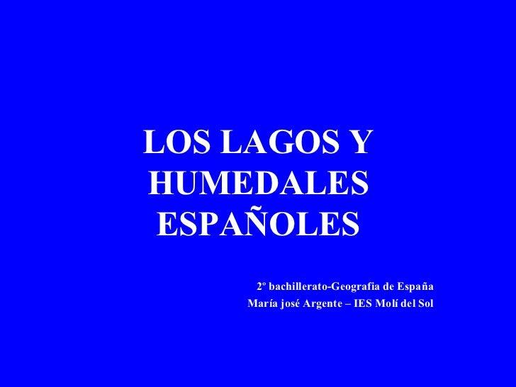 LOS LAGOS Y HUMEDALES ESPAÑOLES 2º bachillerato-Geografia de España María josé Argente – IES Molí del Sol