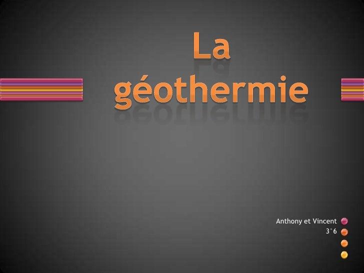 La géothermie<br />Anthony et Vincent<br />3°6<br />