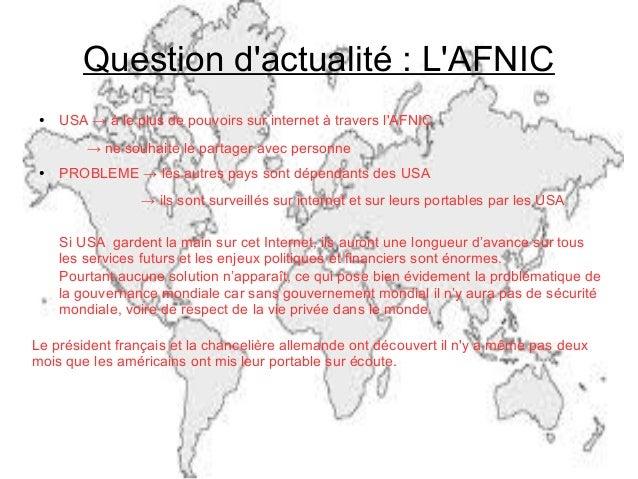 Question d'actualité : L'AFNIC ●  USA → à le plus de pouvoirs sur internet à travers l'AFNIC → ne souhaite le partager ave...