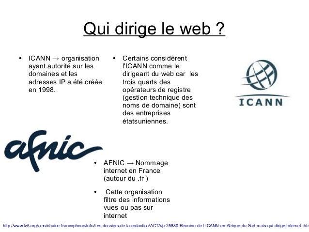 Qui dirige le web ? ●  ICANN → organisation ayant autorité sur les domaines et les adresses IP a été créée en 1998.  ●  ● ...