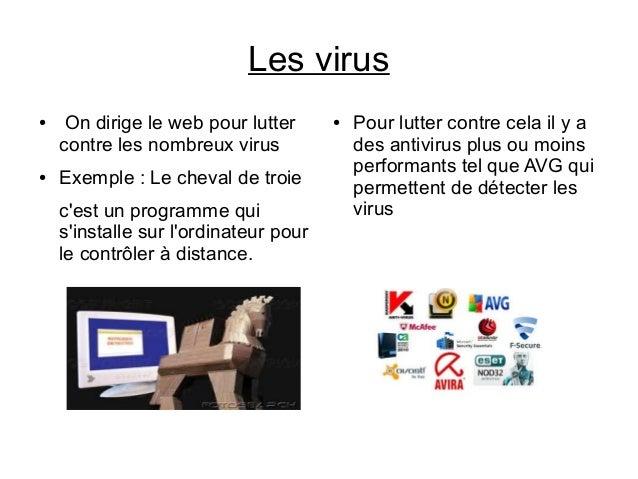 Les virus ●  ●  On dirige le web pour lutter contre les nombreux virus Exemple : Le cheval de troie c'est un programme qui...