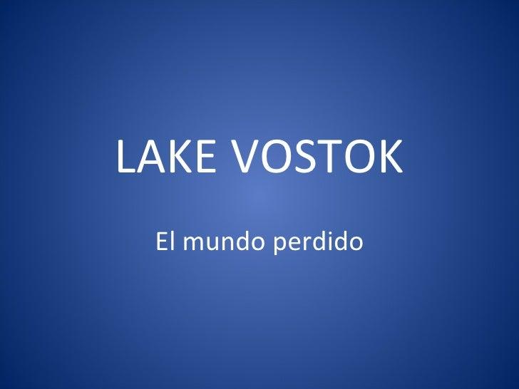 LAKE VOSTOK El mundo perdido