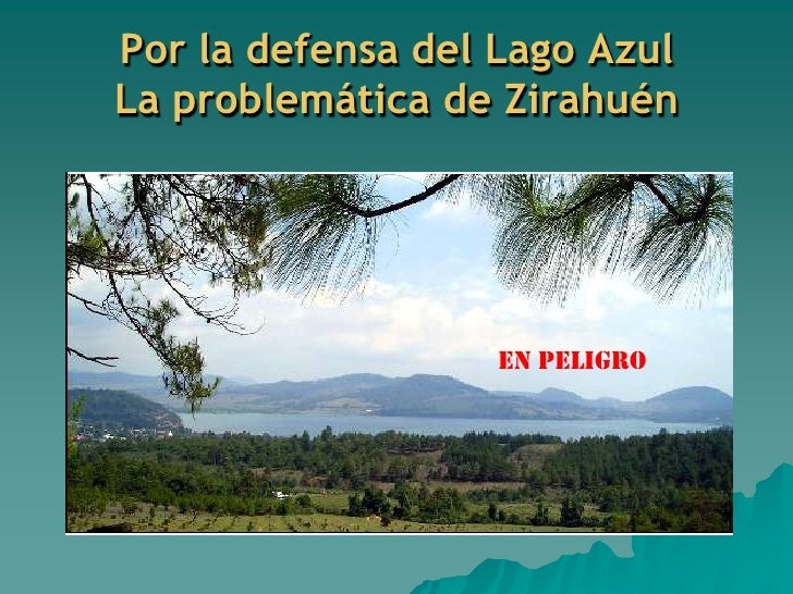 Por la defensa del Lago AzulLa problemática de Zirahuén<br />EN PELIGRO<br />